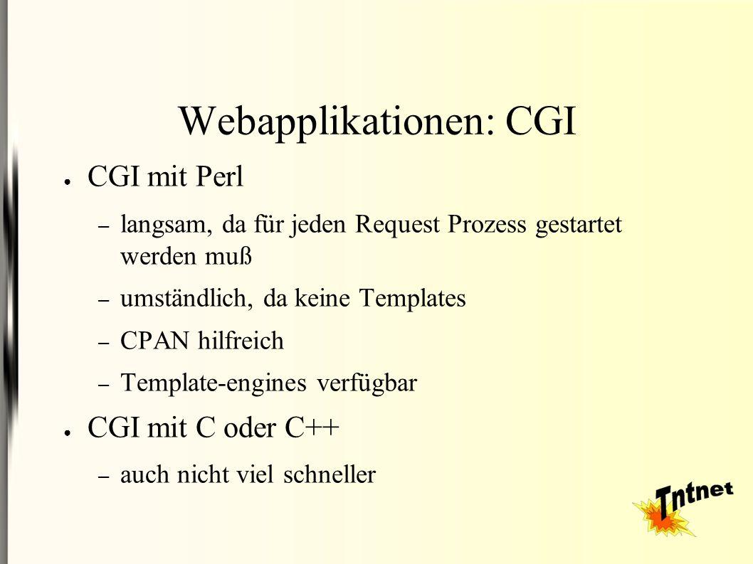 Webapplikationen: CGI ● CGI mit Perl – langsam, da für jeden Request Prozess gestartet werden muß – umständlich, da keine Templates – CPAN hilfreich – Template-engines verfügbar ● CGI mit C oder C++ – auch nicht viel schneller