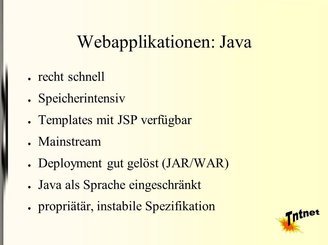 Webapplikationen: Java ● recht schnell ● Speicherintensiv ● Templates mit JSP verfügbar ● Mainstream ● Deployment gut gelöst (JAR/WAR) ● Java als Sprache eingeschränkt ● propriätär, instabile Spezifikation