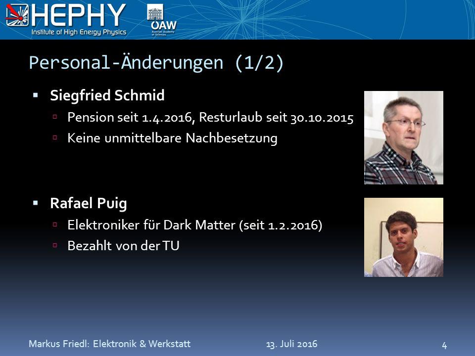 Personal-Änderungen (1/2)  Siegfried Schmid  Pension seit 1.4.2016, Resturlaub seit 30.10.2015  Keine unmittelbare Nachbesetzung  Rafael Puig  Elektroniker für Dark Matter (seit 1.2.2016)  Bezahlt von der TU 13.