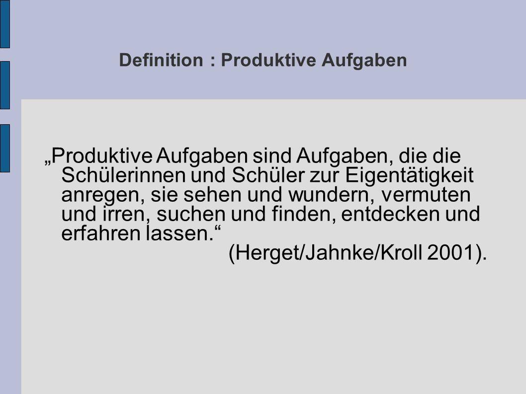 """Definition : Produktive Aufgaben """"Produktive Aufgaben sind Aufgaben, die die Schülerinnen und Schüler zur Eigentätigkeit anregen, sie sehen und wunder"""