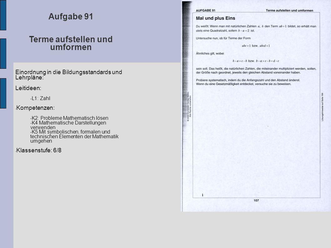 Aufgabe 91 Terme aufstellen und umformen Einordnung in die Bildungsstandards und Lehrpläne: Leitideen: - L1: Zahl - Kompetenzen: - K2: Probleme Mathem