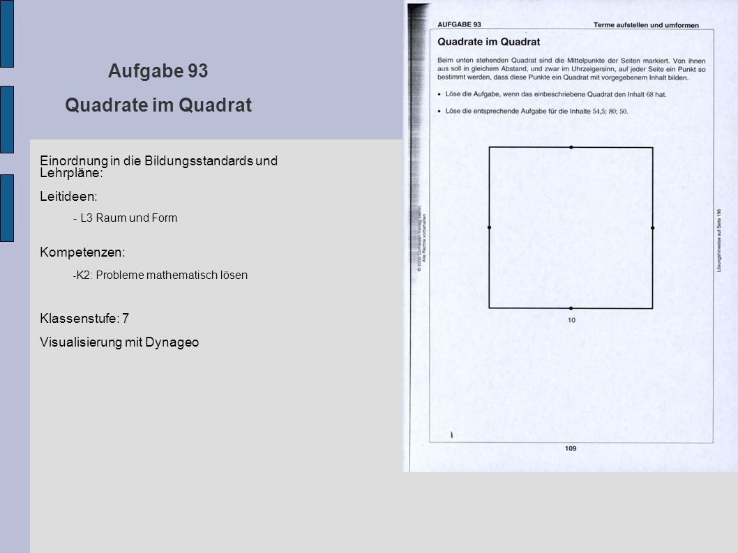 Aufgabe 93 Quadrate im Quadrat Einordnung in die Bildungsstandards und Lehrpläne: Leitideen: - L3 Raum und Form Kompetenzen: - K2: Probleme mathematis