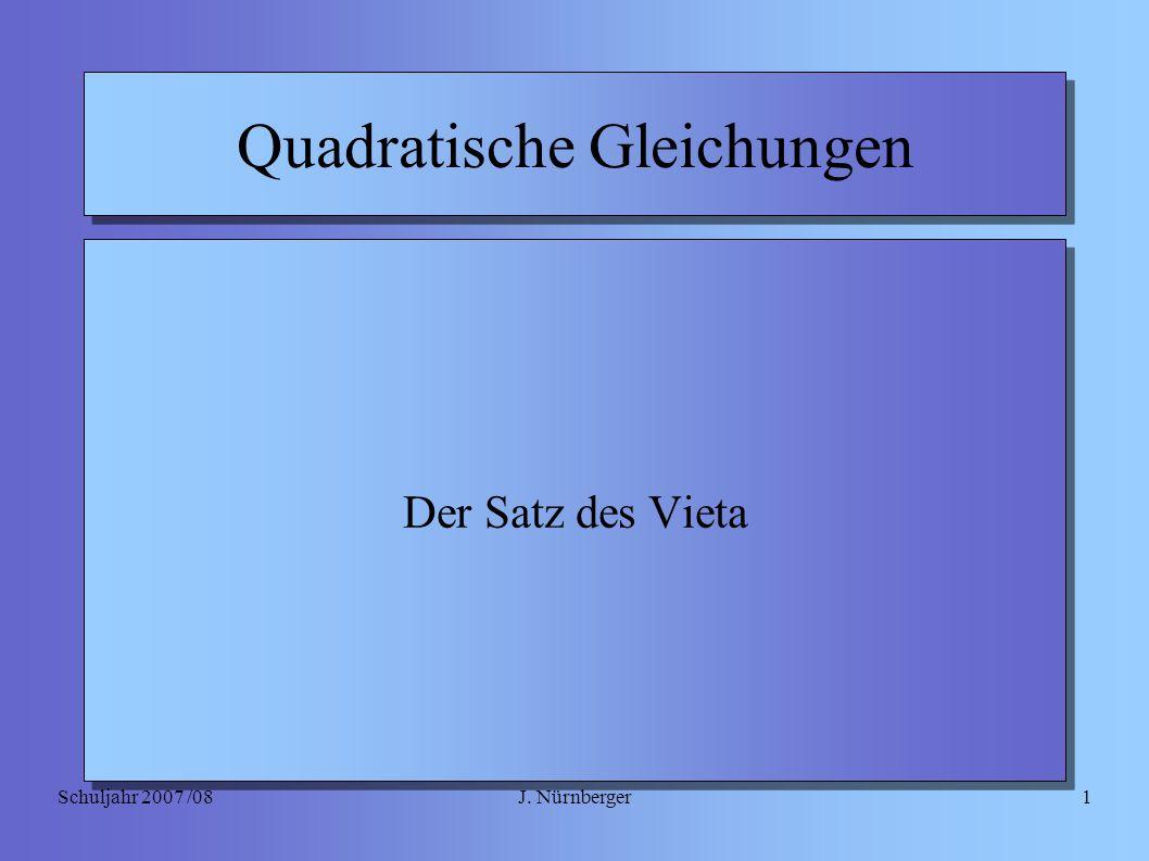 J. NürnbergerSchuljahr 2007 /081 Quadratische Gleichungen Der Satz des Vieta
