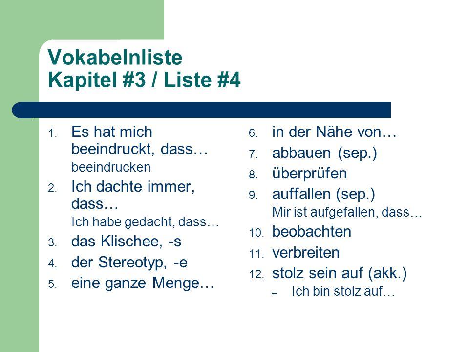 Vokabelnliste Kapitel #3 / Liste #4 1. Es hat mich beeindruckt, dass… beeindrucken 2. Ich dachte immer, dass… Ich habe gedacht, dass… 3. das Klischee,