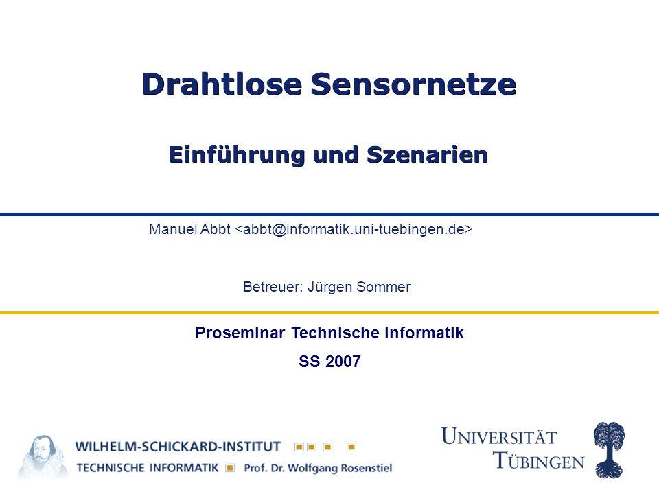 Manuel Abbt Drahtlose Sensornetze Einführung und Szenarien Proseminar Technische Informatik SS 2007 Betreuer: Jürgen Sommer
