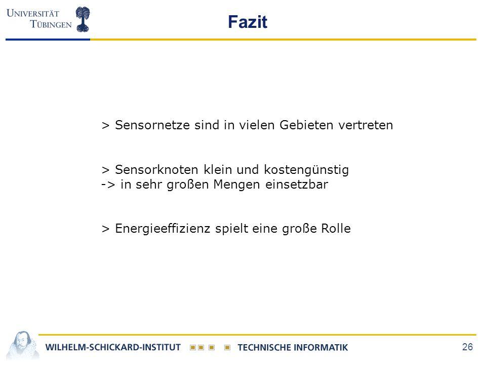 26 Fazit > Sensornetze sind in vielen Gebieten vertreten > Sensorknoten klein und kostengünstig -> in sehr großen Mengen einsetzbar > Energieeffizienz spielt eine große Rolle