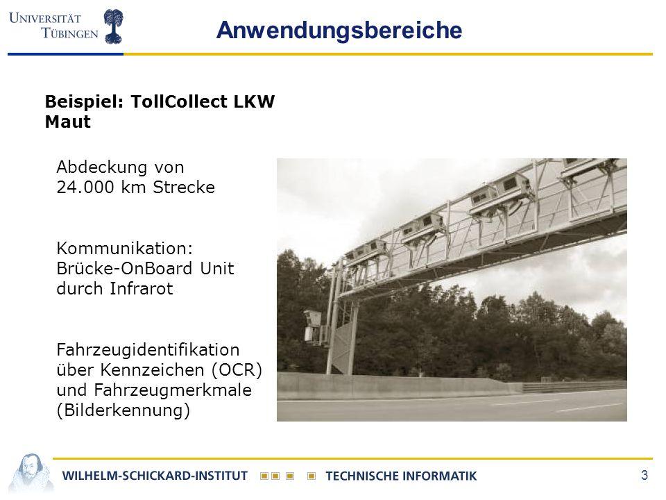 3 Anwendungsbereiche Beispiel: TollCollect LKW Maut Abdeckung von 24.000 km Strecke Kommunikation: Brücke-OnBoard Unit durch Infrarot Fahrzeugidentifi