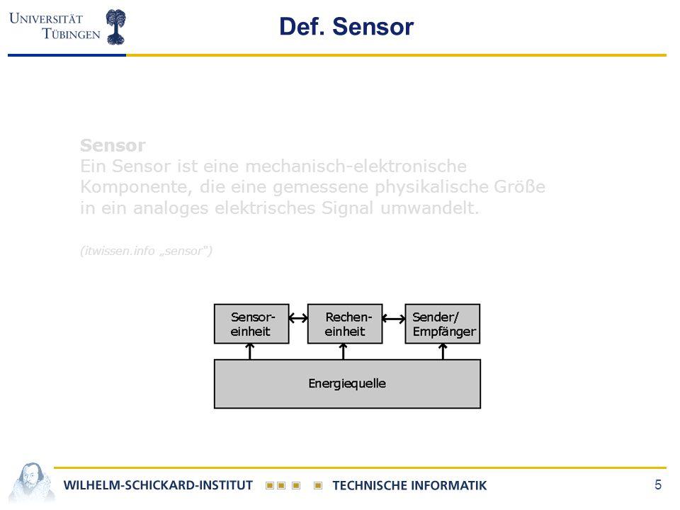 5 Def. Sensor Sensor Ein Sensor ist eine mechanisch-elektronische Komponente, die eine gemessene physikalische Größe in ein analoges elektrisches Sign