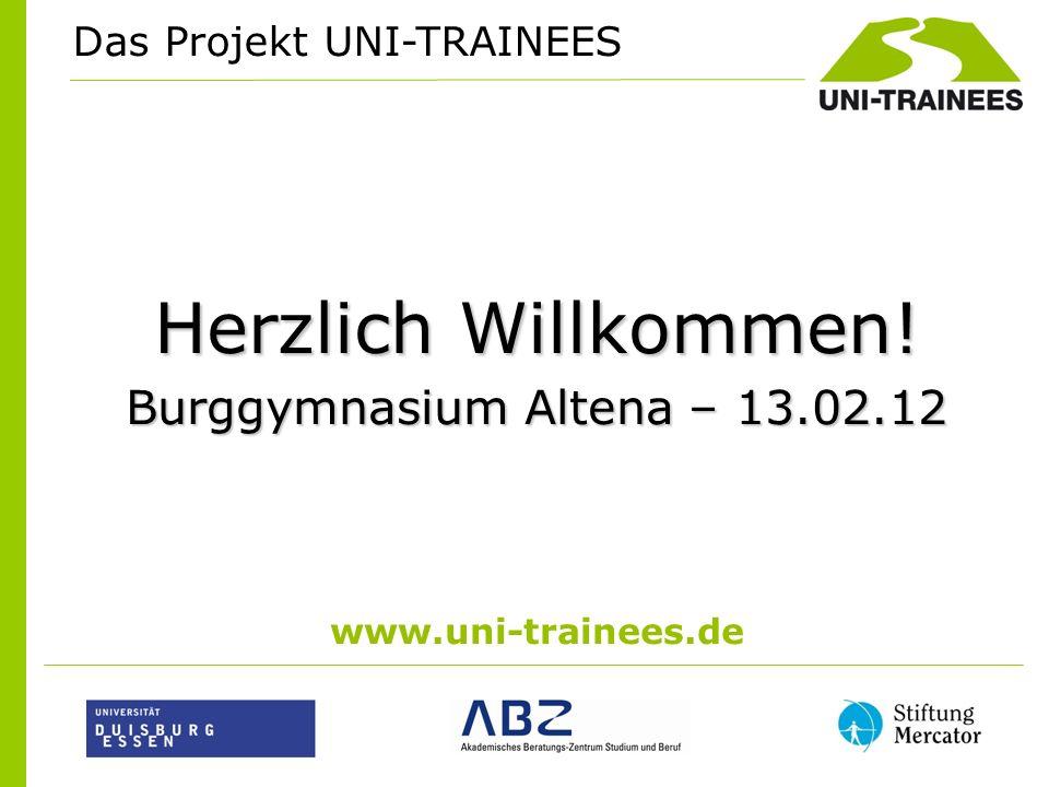 Herzlich Willkommen! Burggymnasium Altena – 13.02.12 www.uni-trainees.de Das Projekt UNI-TRAINEES