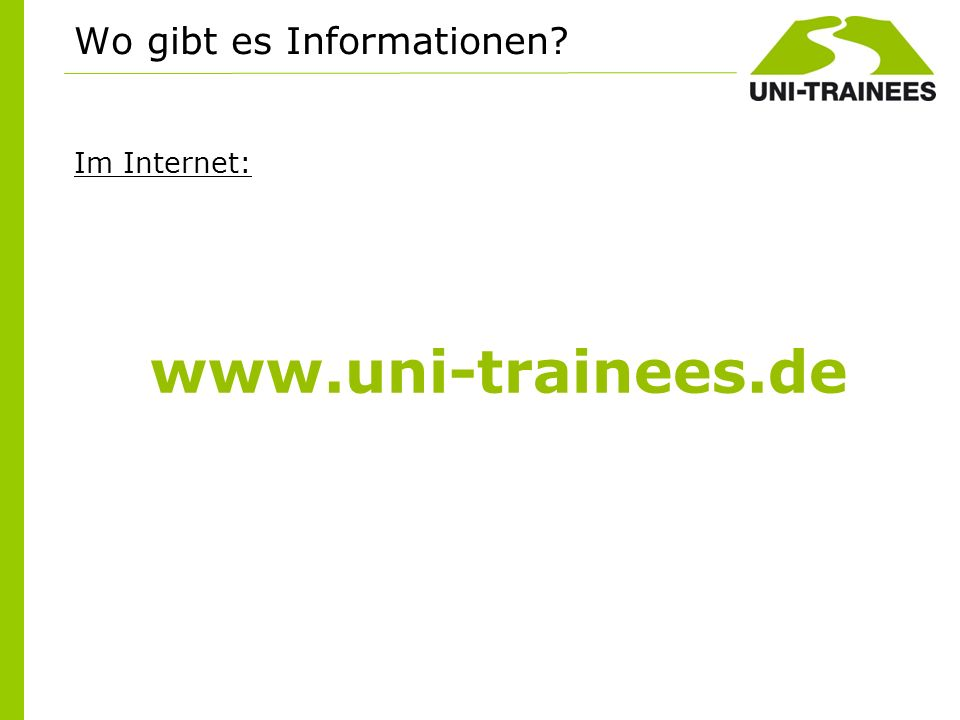 Im Internet: www.uni-trainees.de Wo gibt es Informationen?