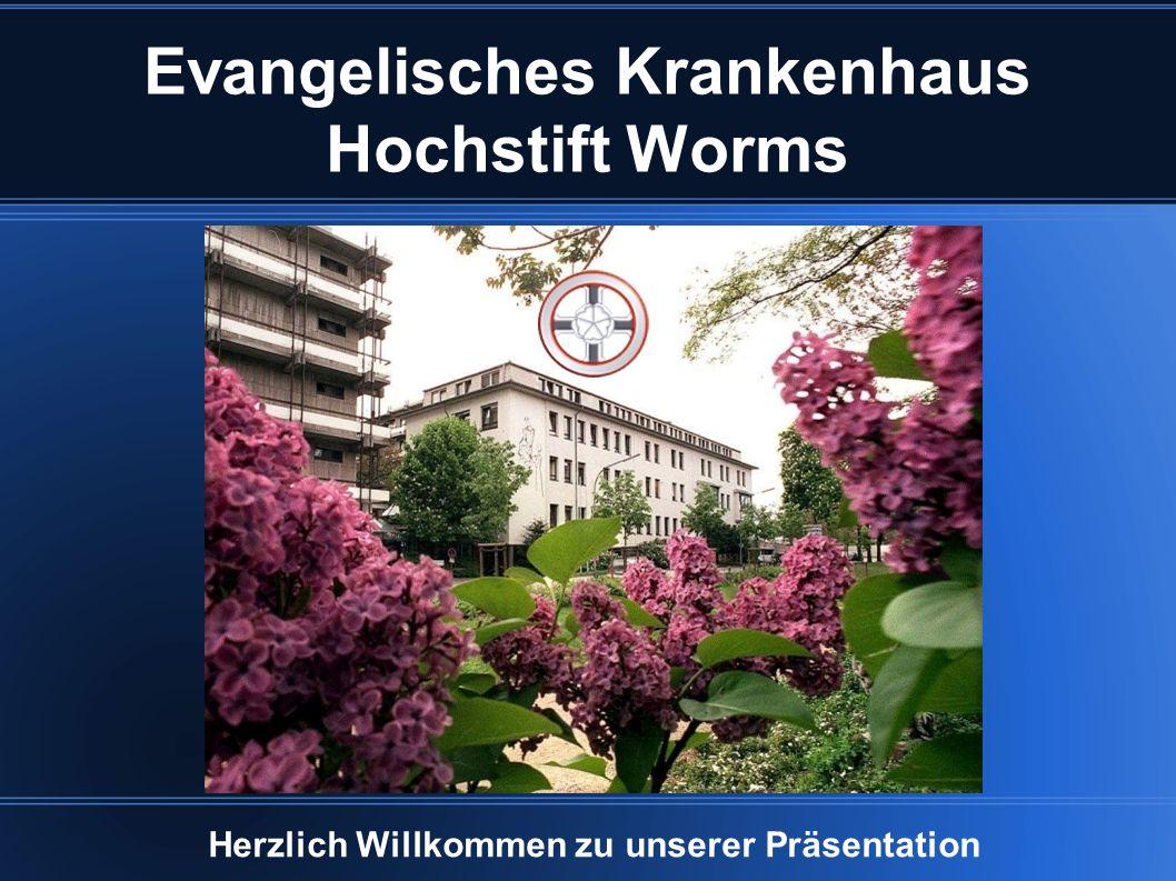Evangelisches Krankenhaus Hochstift Worms Herzlich Willkommen zu unserer Präsentation