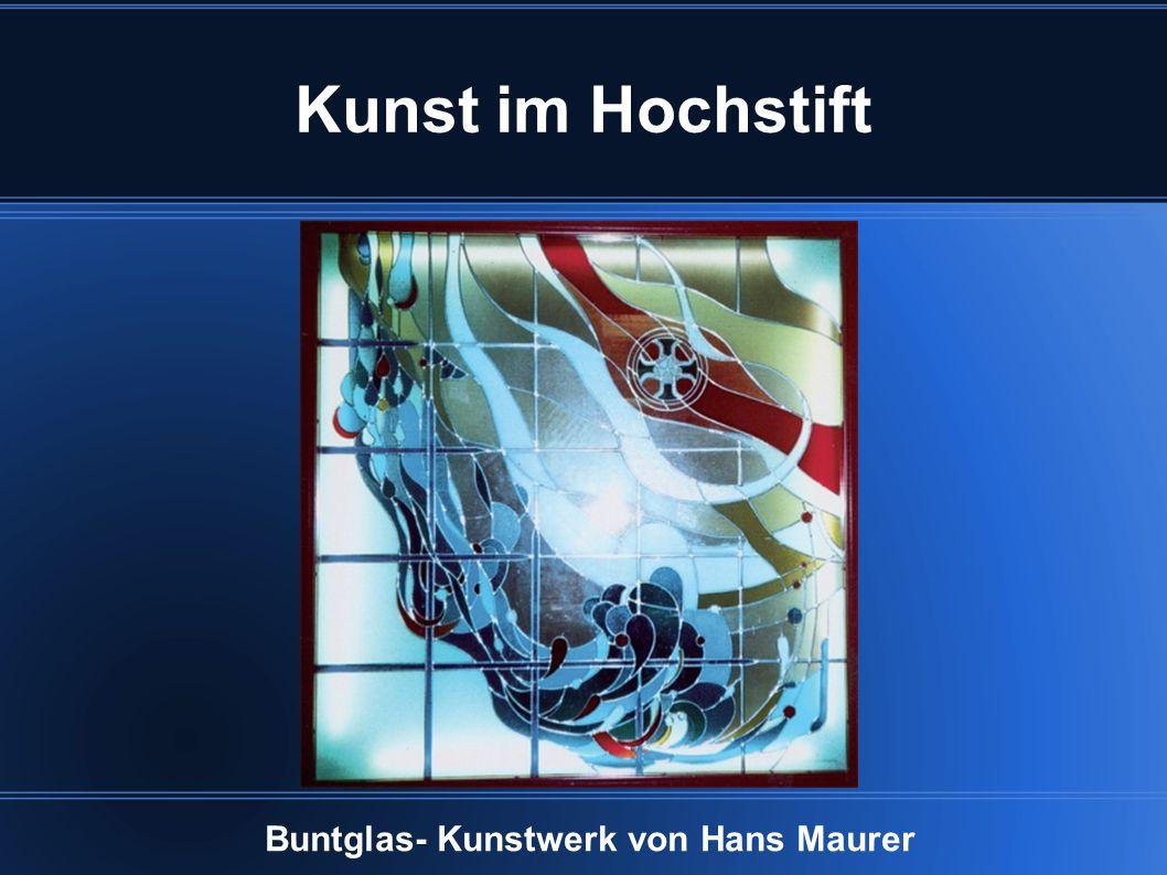 Kunst im Hochstift Buntglas- Kunstwerk von Hans Maurer