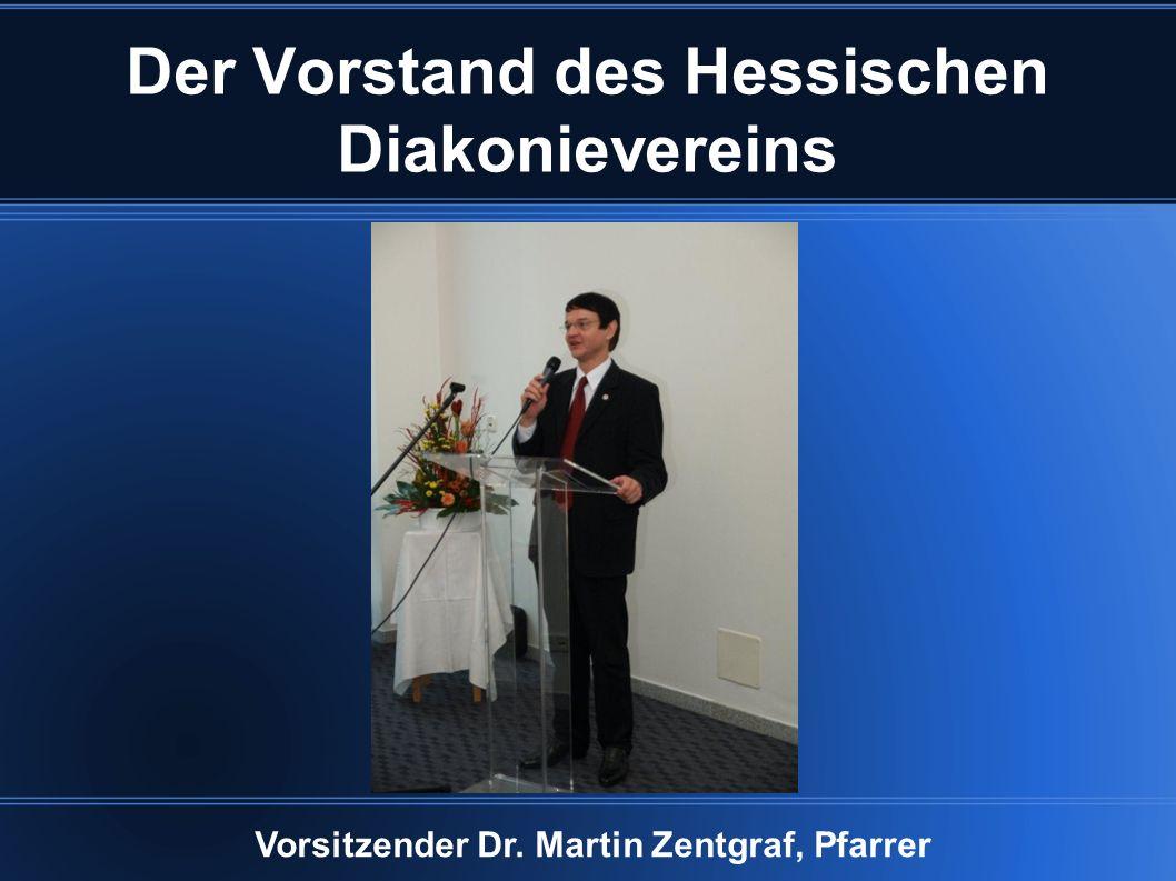 Der Vorstand des Hessischen Diakonievereins Vorsitzender Dr. Martin Zentgraf, Pfarrer