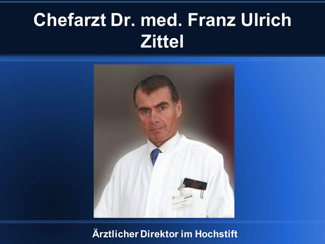Chefarzt Dr. med. Franz Ulrich Zittel Ärztlicher Direktor im Hochstift