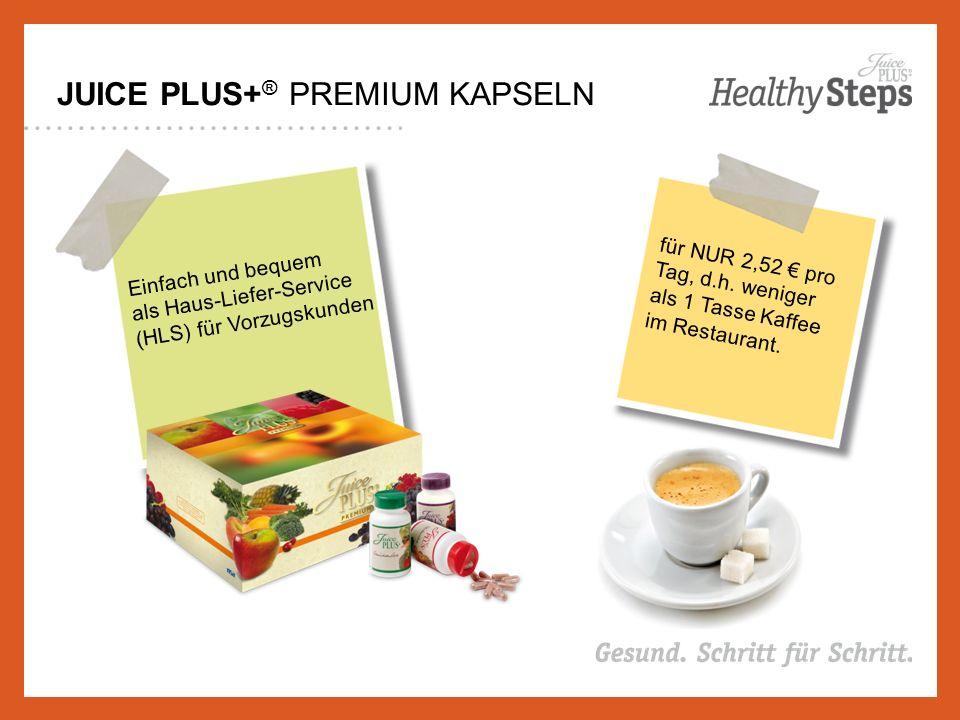 JUICE PLUS+ ® PREMIUM KAPSELN Einfach und bequem als Haus-Liefer-Service (HLS) für Vorzugskunden für NUR 2,52 € pro Tag, d.h.