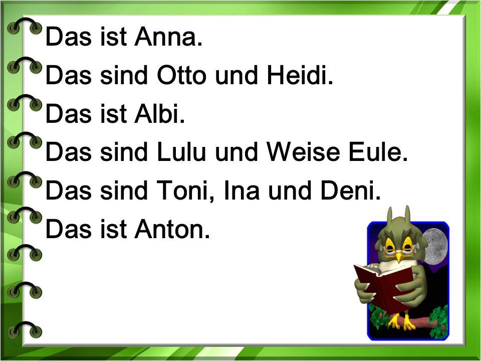 Das ist Anna. Das sind Otto und Heidi. Das ist Albi.