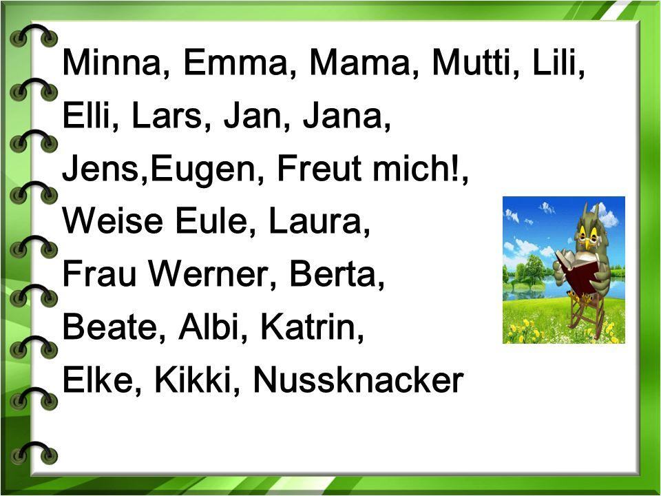 Minna, Emma, Mama, Mutti, Lili, Elli, Lars, Jan, Jana, Jens,Eugen, Freut mich!, Weise Eule, Laura, Frau Werner, Berta, Beate, Albi, Katrin, Elke, Kikki, Nussknacker