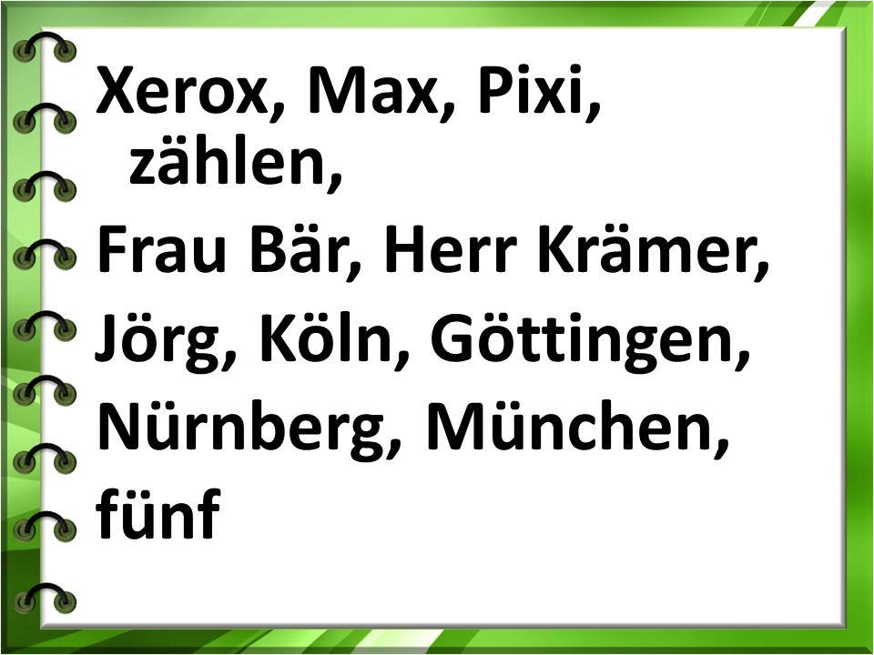 Xerox, Max, Pixi, zählen, Frau Bär, Herr Krämer, Jörg, Köln, Göttingen, Nürnberg, München, fünf