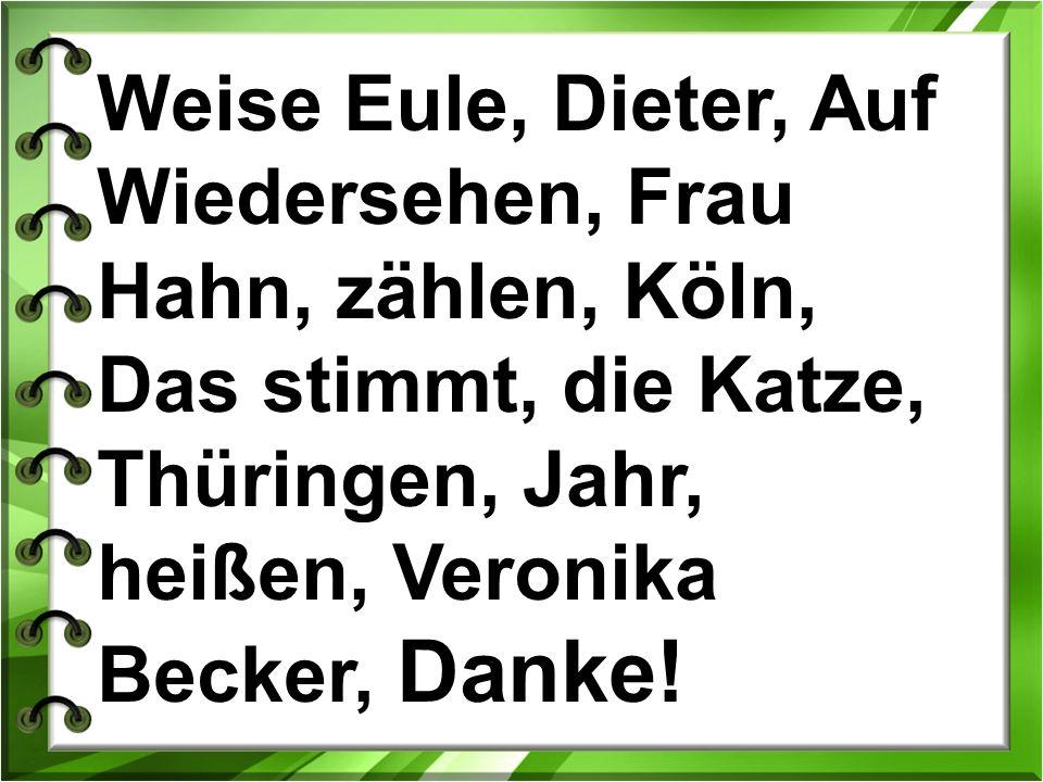 Weise Eule, Dieter, Auf Wiedersehen, Frau Hahn, zählen, Köln, Das stimmt, die Katze, Thüringen, Jahr, heißen, Veronika Becker, Danke!