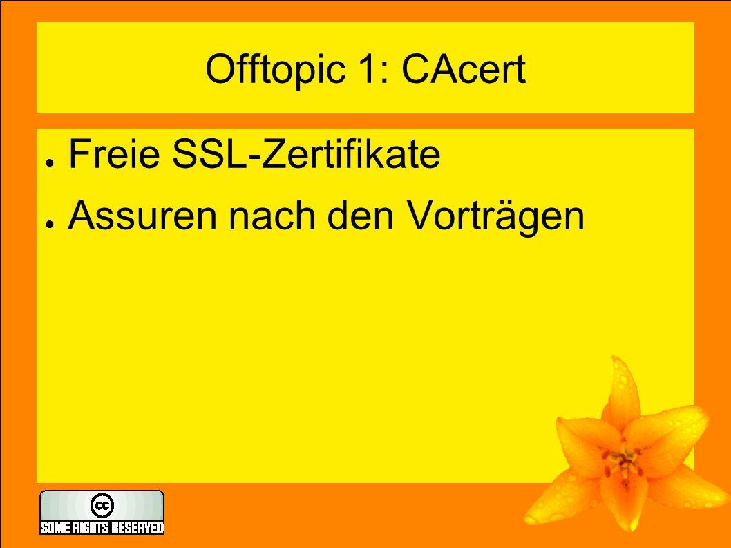 Offtopic 1: CAcert ● Freie SSL-Zertifikate ● Assuren nach den Vorträgen