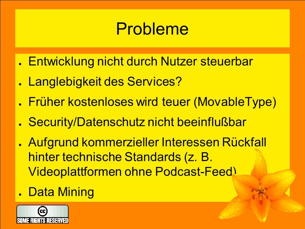 Probleme ● Entwicklung nicht durch Nutzer steuerbar ● Langlebigkeit des Services.