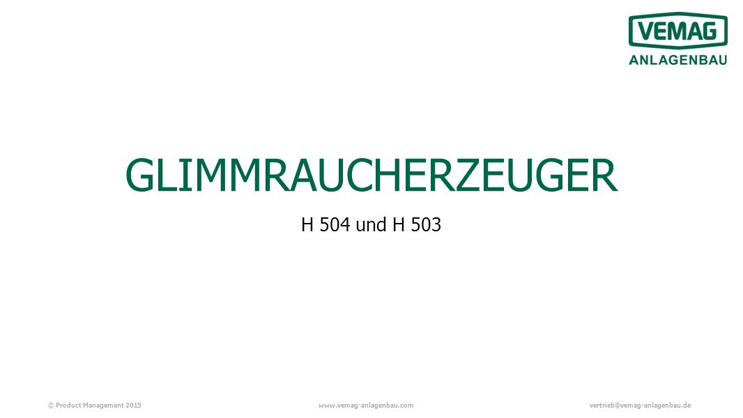 © Product Management 2015www.vemag-anlagenbau.comvertrieb@vemag-anlagenbau.de GLIMMRAUCHERZEUGER H 504 und H 503