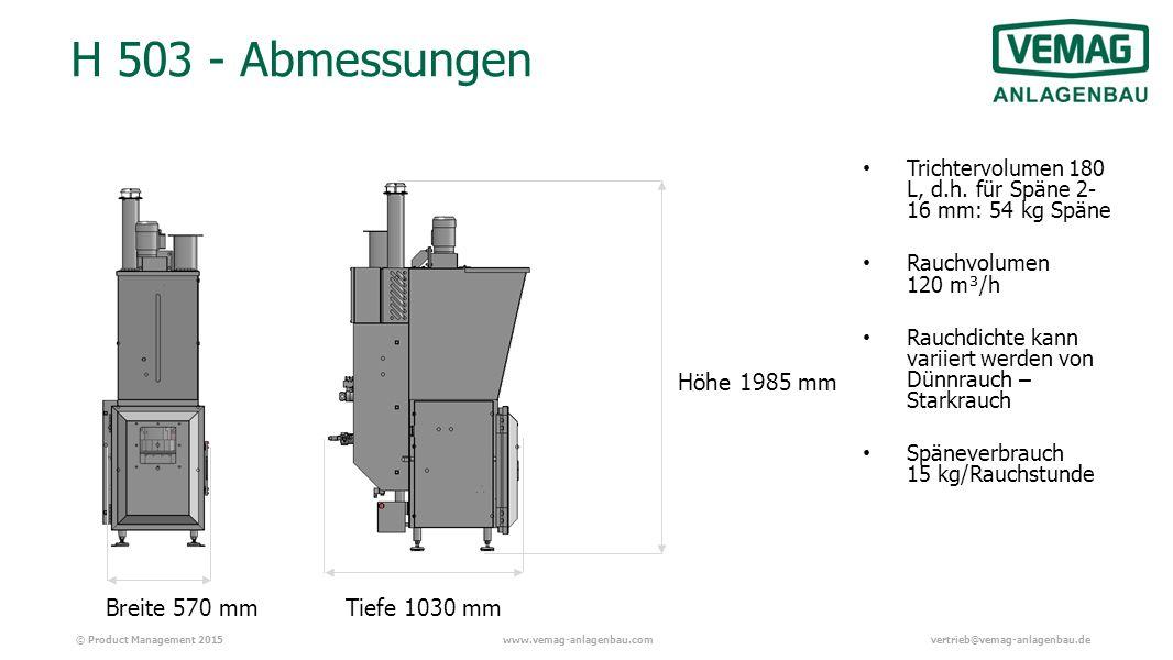 © Product Management 2015www.vemag-anlagenbau.comvertrieb@vemag-anlagenbau.de H 503 - Abmessungen Höhe 1985 mm Tiefe 1030 mmBreite 570 mm Trichtervolumen 180 L, d.h.