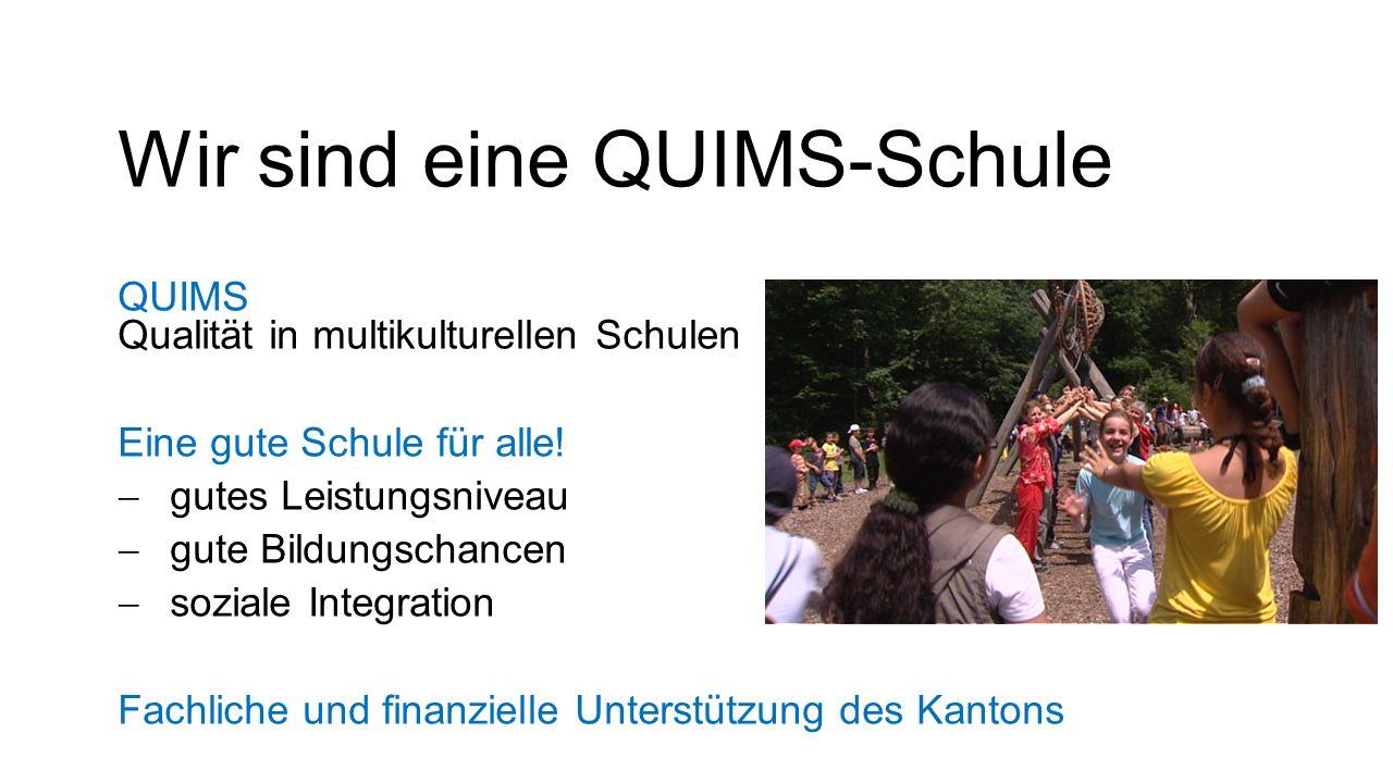 Wir sind eine QUIMS-Schule QUIMS Qualität in multikulturellen Schulen Eine gute Schule für alle!  gutes Leistungsniveau  gute Bildungschancen  sozi