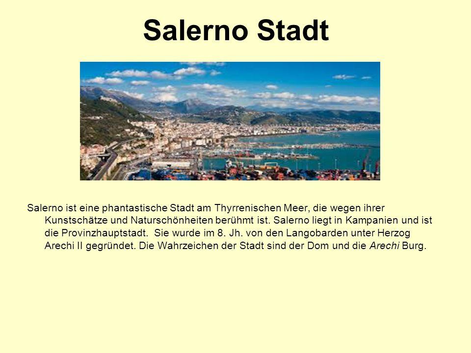 Salerno Stadt Salerno ist eine phantastische Stadt am Thyrrenischen Meer, die wegen ihrer Kunstschätze und Naturschönheiten berühmt ist.