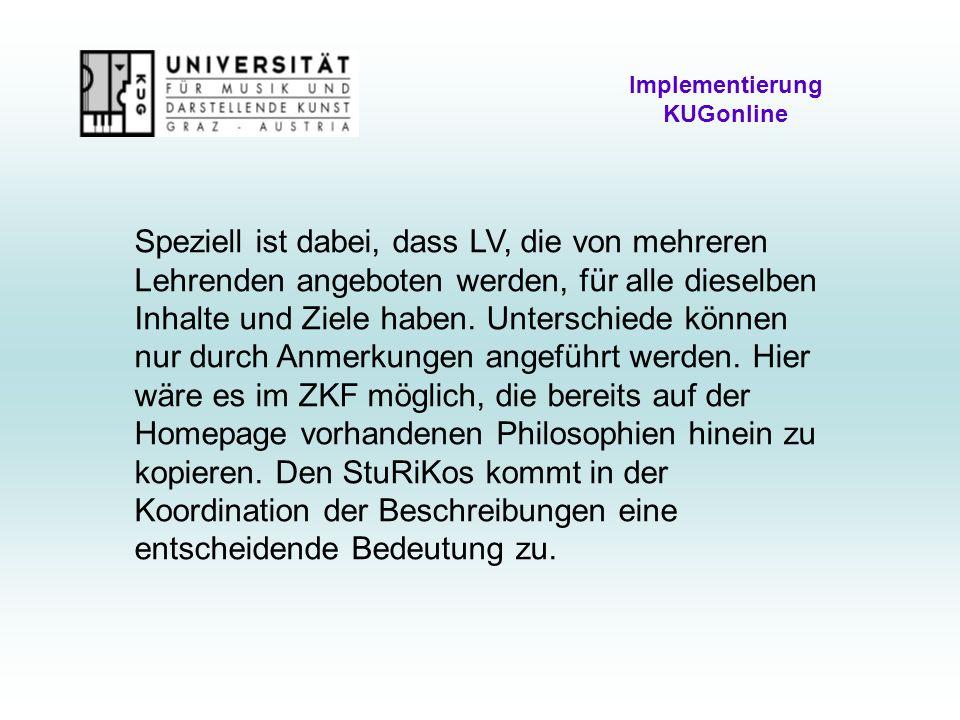 Implementierung KUGonline Speziell ist dabei, dass LV, die von mehreren Lehrenden angeboten werden, für alle dieselben Inhalte und Ziele haben.