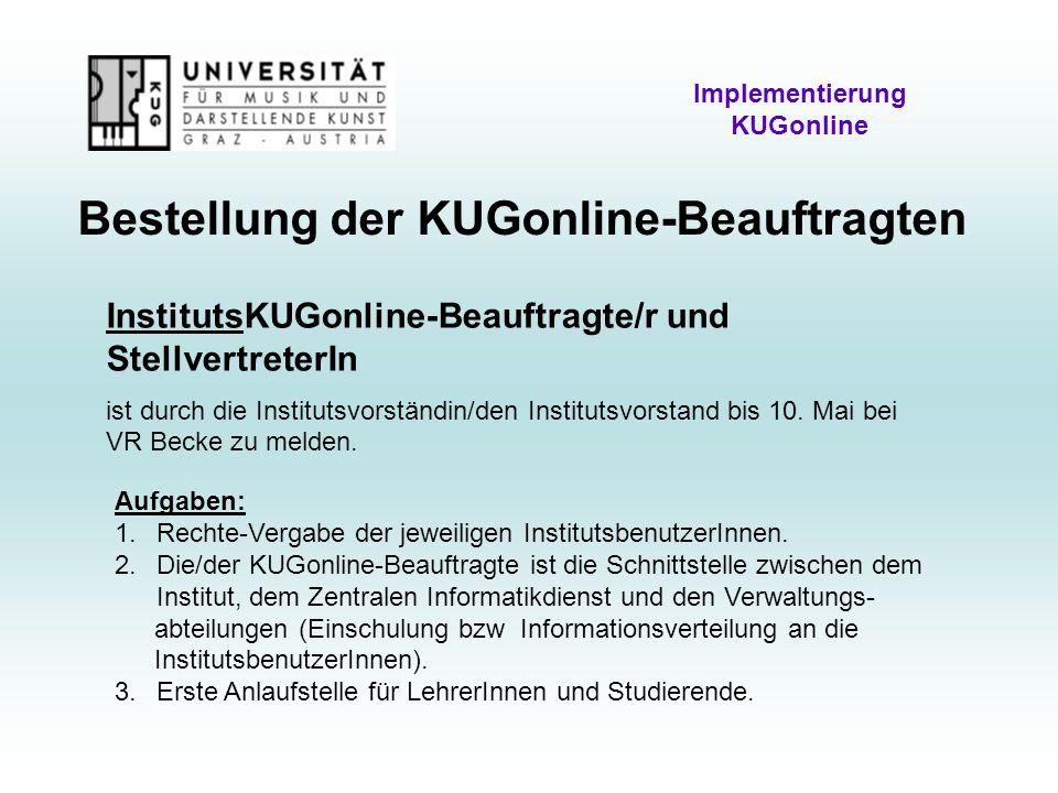 Bestellung der KUGonline-Beauftragten Implementierung KUGonline InstitutsKUGonline-Beauftragte/r und StellvertreterIn ist durch die Institutsvorständin/den Institutsvorstand bis 10.