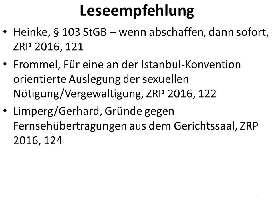 Leseempfehlung Heinke, § 103 StGB – wenn abschaffen, dann sofort, ZRP 2016, 121 Frommel, Für eine an der Istanbul-Konvention orientierte Auslegung der sexuellen Nötigung/Vergewaltigung, ZRP 2016, 122 Limperg/Gerhard, Gründe gegen Fernsehübertragungen aus dem Gerichtssaal, ZRP 2016, 124 2