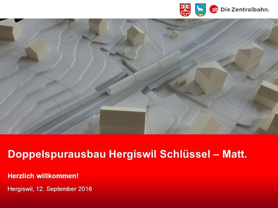 Doppelspurausbau Hergiswil Schlüssel – Matt. Herzlich willkommen! Hergiswil, 12. September 2016