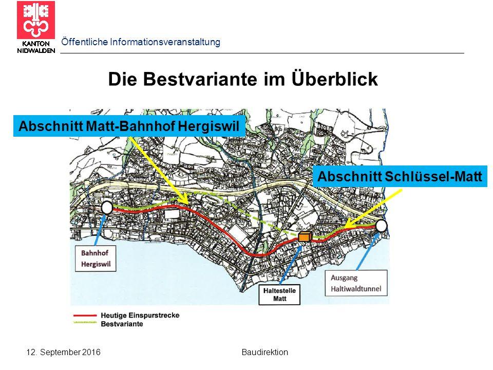12. September 2016 Baudirektion Die Bestvariante im Überblick Abschnitt Matt-Bahnhof Hergiswil Abschnitt Schlüssel-Matt Öffentliche Informationsverans