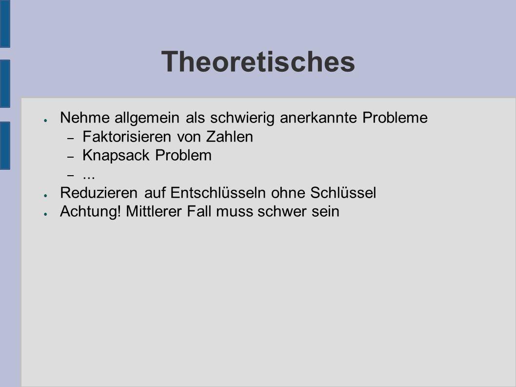 Theoretisches ● Nehme allgemein als schwierig anerkannte Probleme – Faktorisieren von Zahlen – Knapsack Problem –...