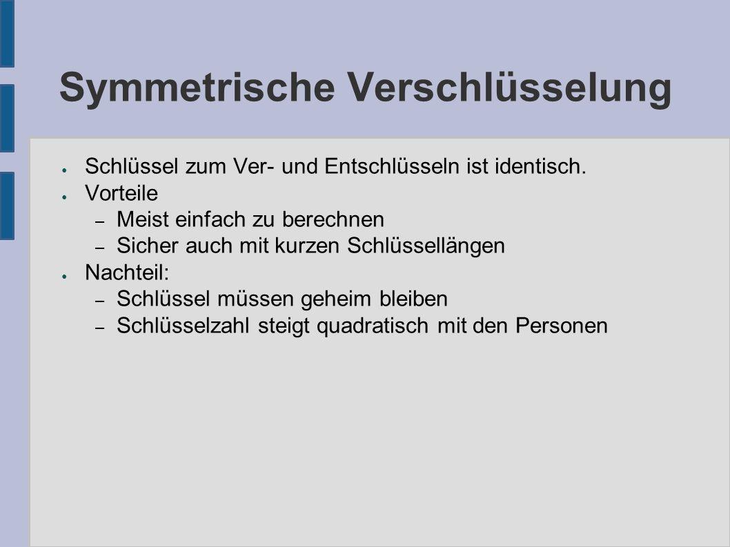 Symmetrische Verschlüsselung ● Schlüssel zum Ver- und Entschlüsseln ist identisch.