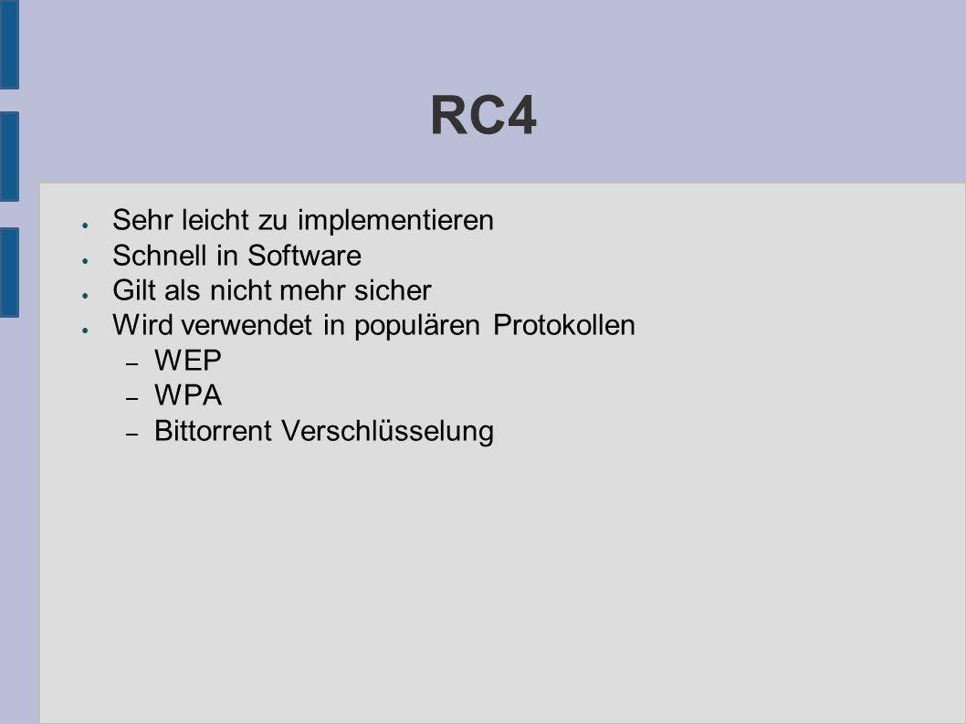 RC4 ● Sehr leicht zu implementieren ● Schnell in Software ● Gilt als nicht mehr sicher ● Wird verwendet in populären Protokollen – WEP – WPA – Bittorrent Verschlüsselung