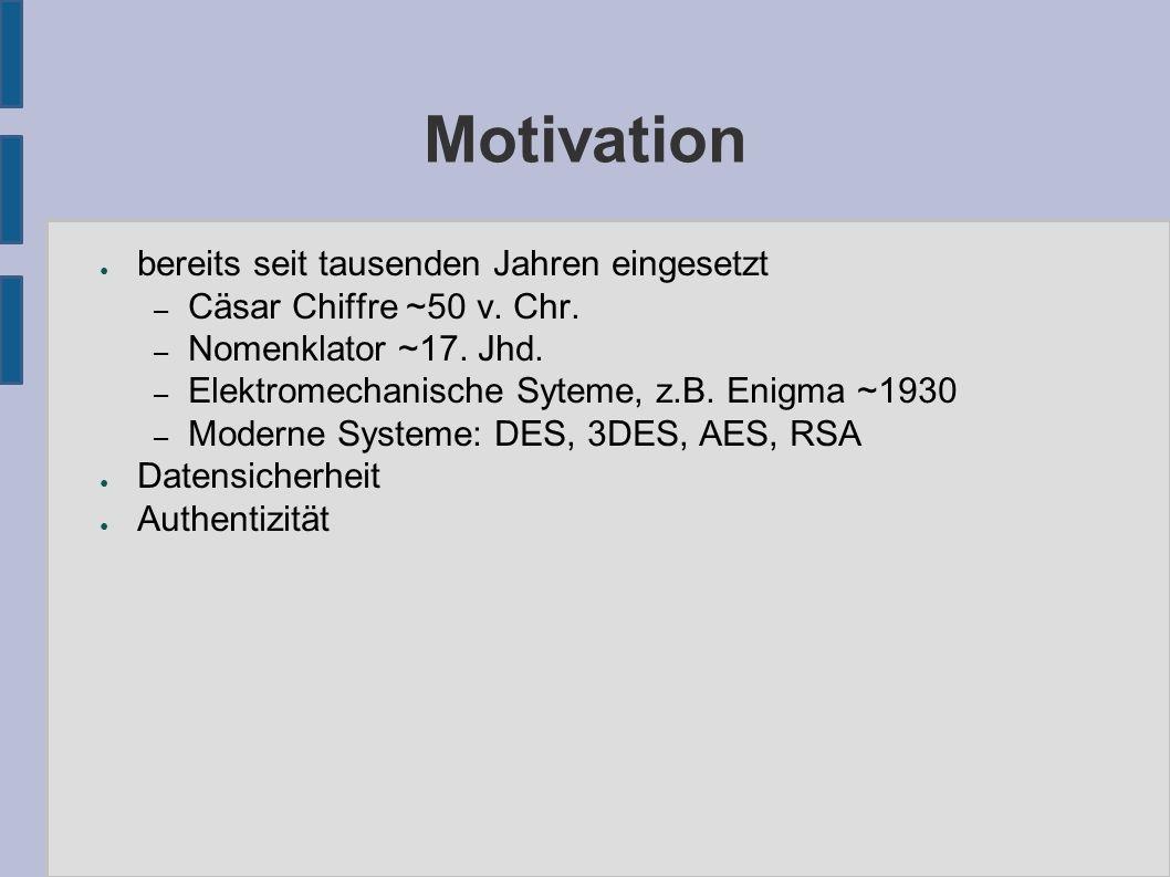 Motivation ● bereits seit tausenden Jahren eingesetzt – Cäsar Chiffre ~50 v.