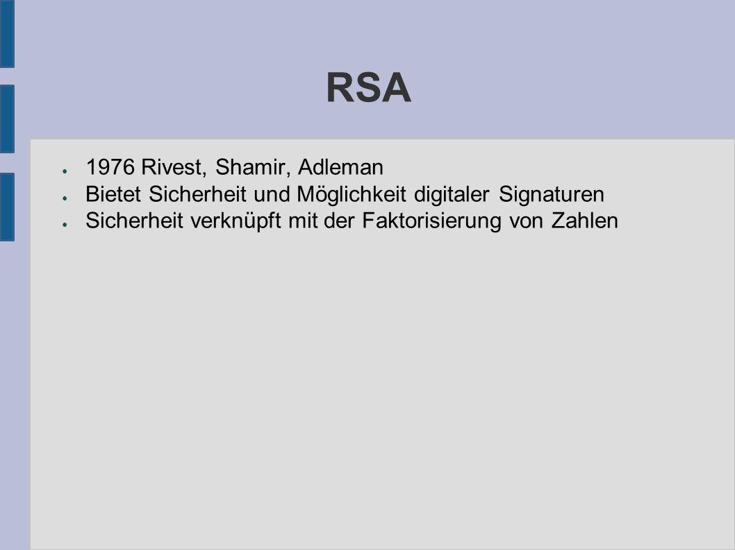 RSA ● 1976 Rivest, Shamir, Adleman ● Bietet Sicherheit und Möglichkeit digitaler Signaturen ● Sicherheit verknüpft mit der Faktorisierung von Zahlen