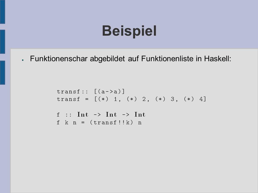 Beispiel ● Funktionenschar abgebildet auf Funktionenliste in Haskell: