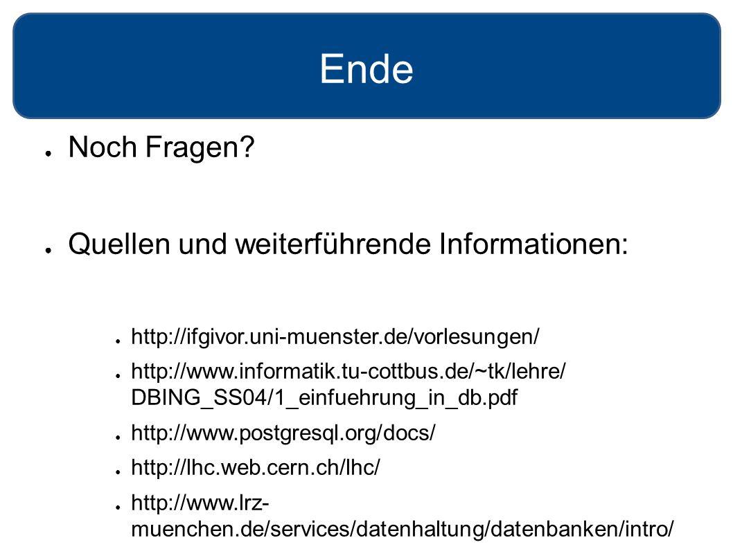 Ende ● Noch Fragen? ● Quellen und weiterführende Informationen: ● http://ifgivor.uni-muenster.de/vorlesungen/ ● http://www.informatik.tu-cottbus.de/~t