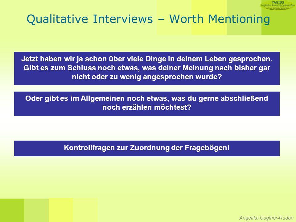 Angelika Guglhör-Rudan Qualitative Interviews – Worth Mentioning Jetzt haben wir ja schon über viele Dinge in deinem Leben gesprochen.