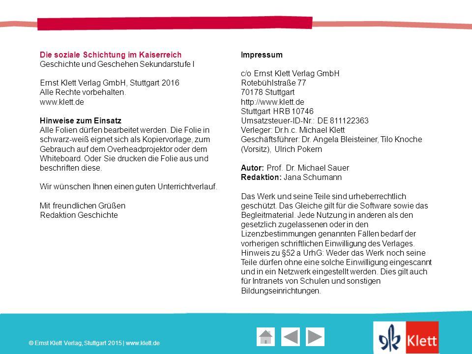 Geschichte und Geschehen Oberstufe Die soziale Schichtung im Kaiserreich Geschichte und Geschehen Sekundarstufe I Ernst Klett Verlag GmbH, Stuttgart 2016 Alle Rechte vorbehalten.