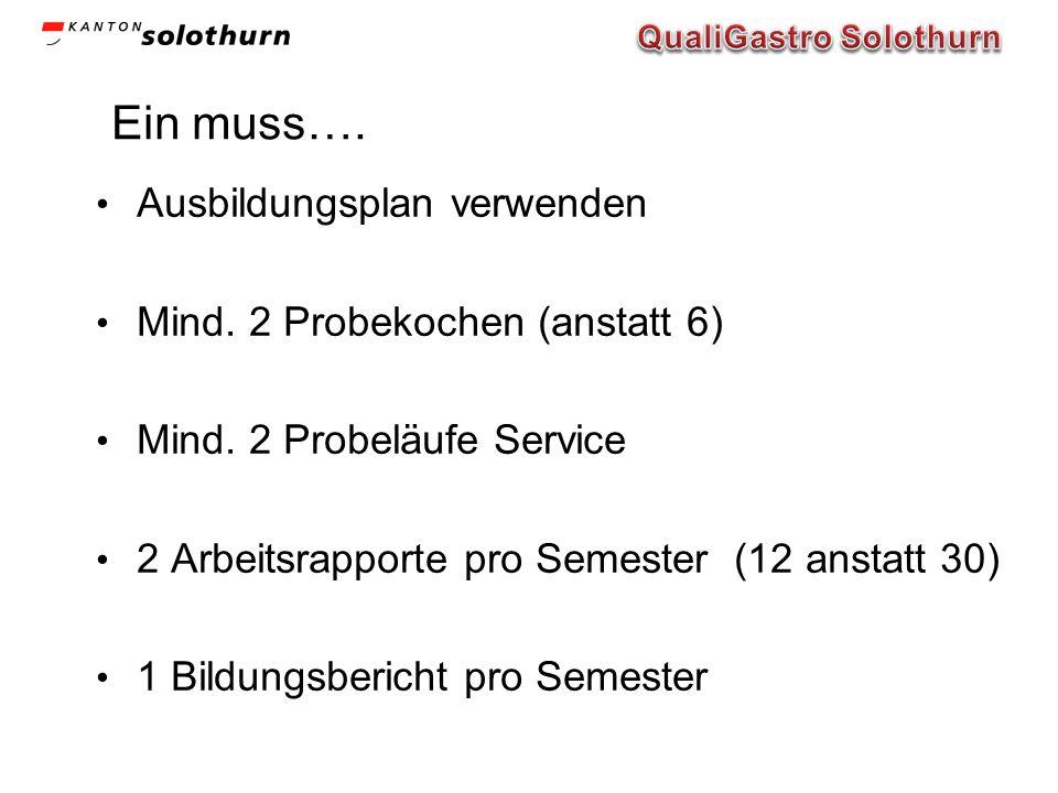 Ein muss…. Ausbildungsplan verwenden Mind. 2 Probekochen (anstatt 6) Mind. 2 Probeläufe Service 2 Arbeitsrapporte pro Semester (12 anstatt 30) 1 Bildu