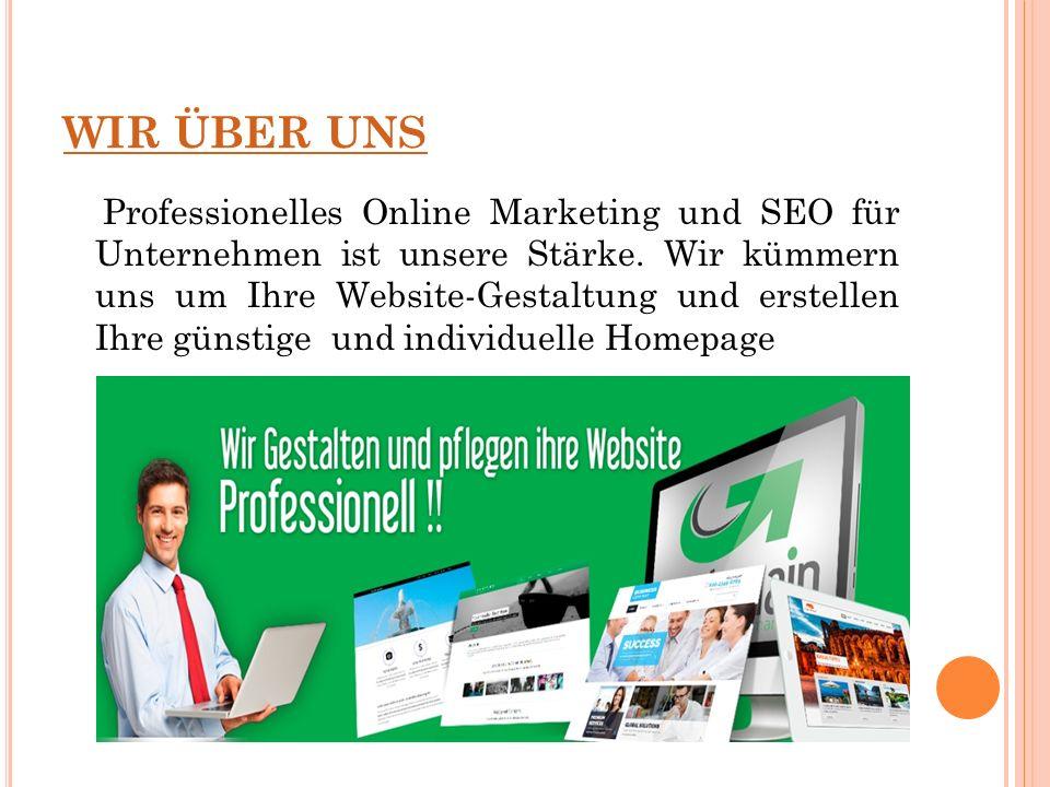 WIR ÜBER UNS Professionelles Online Marketing und SEO für Unternehmen ist unsere Stärke. Wir kümmern uns um Ihre Website-Gestaltung und erstellen Ihre