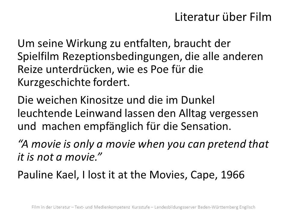 Literatur über Film Um seine Wirkung zu entfalten, braucht der Spielfilm Rezeptionsbedingungen, die alle anderen Reize unterdrücken, wie es Poe für die Kurzgeschichte fordert.