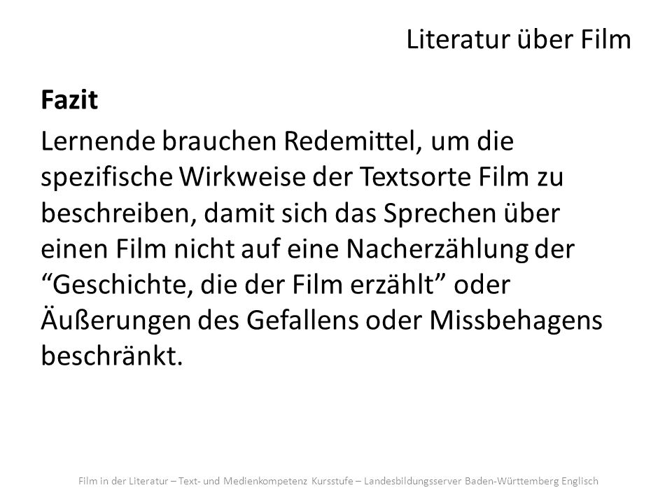 Literatur über Film Fazit Lernende brauchen Redemittel, um die spezifische Wirkweise der Textsorte Film zu beschreiben, damit sich das Sprechen über e