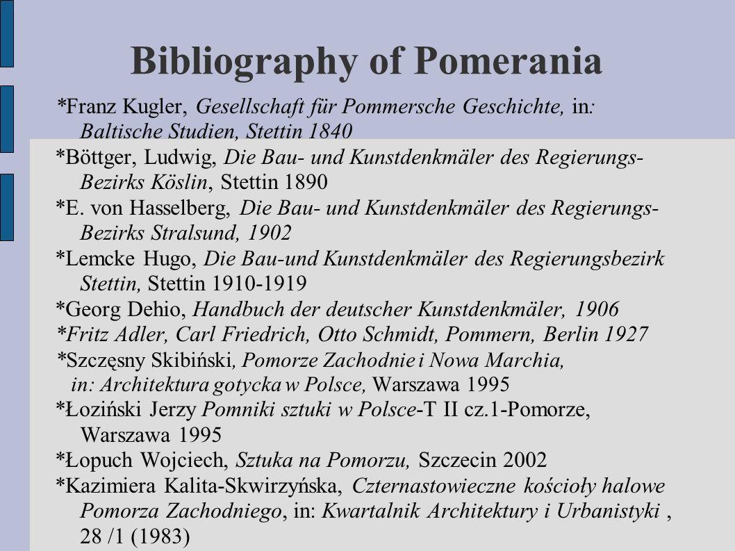 Bibliography of Pomerania *Franz Kugler, Gesellschaft für Pommersche Geschichte, in: Baltische Studien, Stettin 1840 *Böttger, Ludwig, Die Bau- und Kunstdenkmäler des Regierungs- Bezirks Köslin, Stettin 1890 *E.