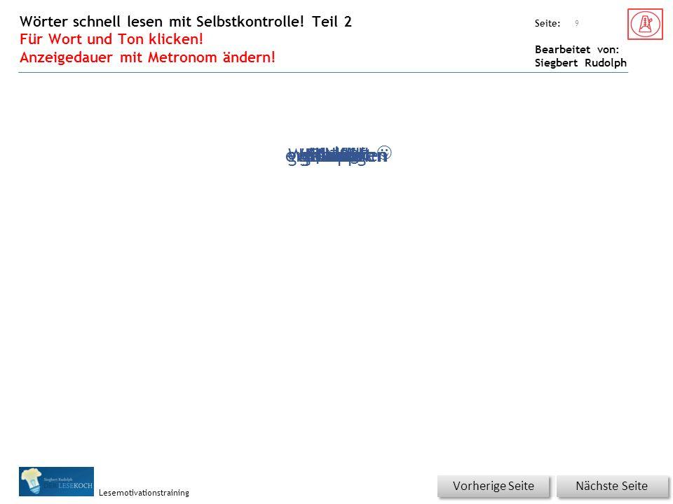 Übungsart: Seite: Bearbeitet von: Siegbert Rudolph Lesemotivationstraining klopfendiesmalputzmunterschleichenrufenenergischspringenHaustürtraurigschleichtWohnunghoffentlichpassierterschrickt Wörter schnell lesen mit Selbstkontrolle.