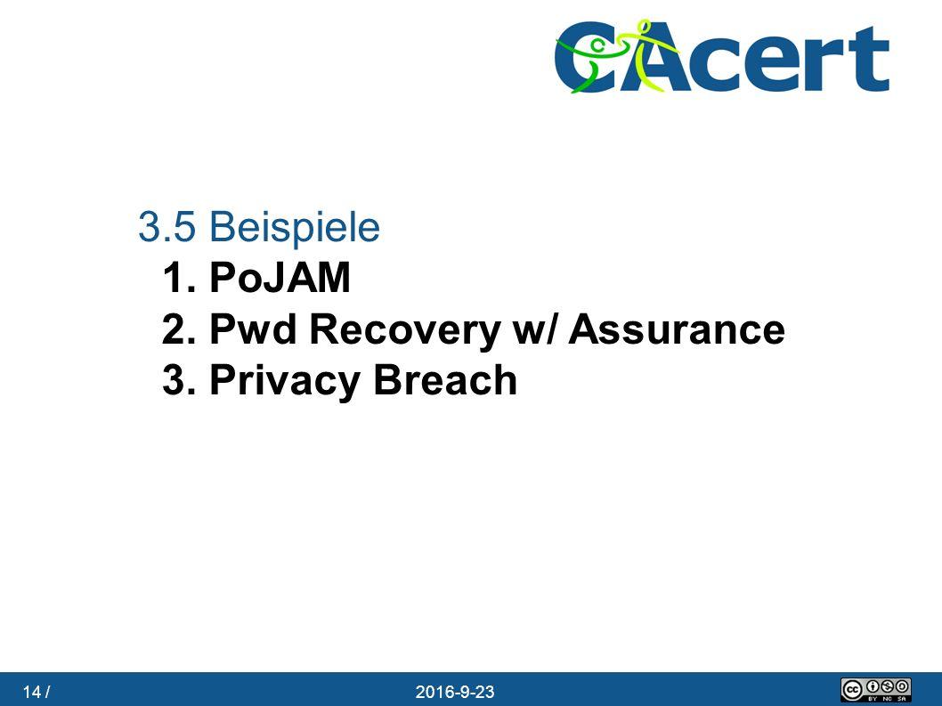 14 / 23.09.2016 3.5 Beispiele 1. PoJAM 2. Pwd Recovery w/ Assurance 3. Privacy Breach